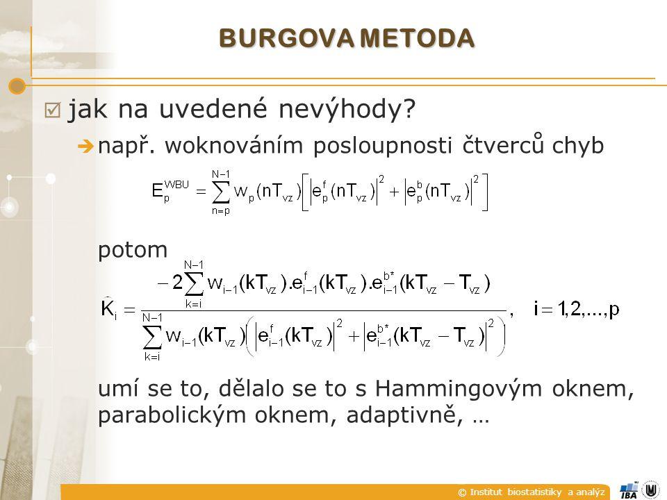 © Institut biostatistiky a analýz SPEKTRÁLNÍ ODHAD S MAXIMÁLNÍ ENTROPIÍ (MEM)  je založen na extrapolaci známého segmentu AK posloupnosti pro další hodnoty posunutí máme { xx (0),  xx (1), …,  xx (p)} a jak určit { xx (p+1),  xx (p+2), …}, aby výsledná matice zůstala semidefinitní existuje nepřeberně možností Burg – extrapolaci provést tak, aby exrapolovaná AK posloupnost měla maximální entropii, tzn.