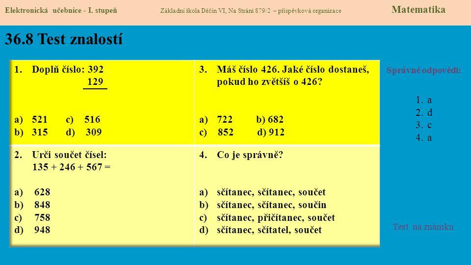 36.8 Test znalostí Správné odpovědi: 1.a 2.d 3.c 4.a Test na známku Elektronická učebnice - I. stupeň Základní škola Děčín VI, Na Stráni 879/2 – přísp