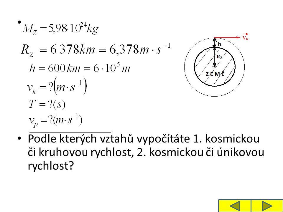 Podle kterých vztahů vypočítáte 1. kosmickou či kruhovou rychlost, 2. kosmickou či únikovou rychlost?