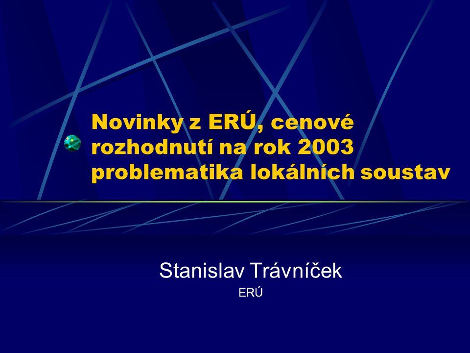 Novinky z ERÚ, cenové rozhodnutí na rok 2003 problematika lokálních soustav Stanislav Trávníček ERÚ