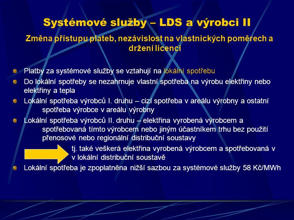 Systémové služby – LDS a výrobci II Změna přístupu plateb, nezávislost na vlastnických poměrech a držení licencí Platby za systémové služby se vztahují na lokální spotřebu Do lokální spotřeby se nezahrnuje vlastní spotřeba na výrobu elektřiny nebo elektřiny a tepla Lokální spotřeba výrobců I.