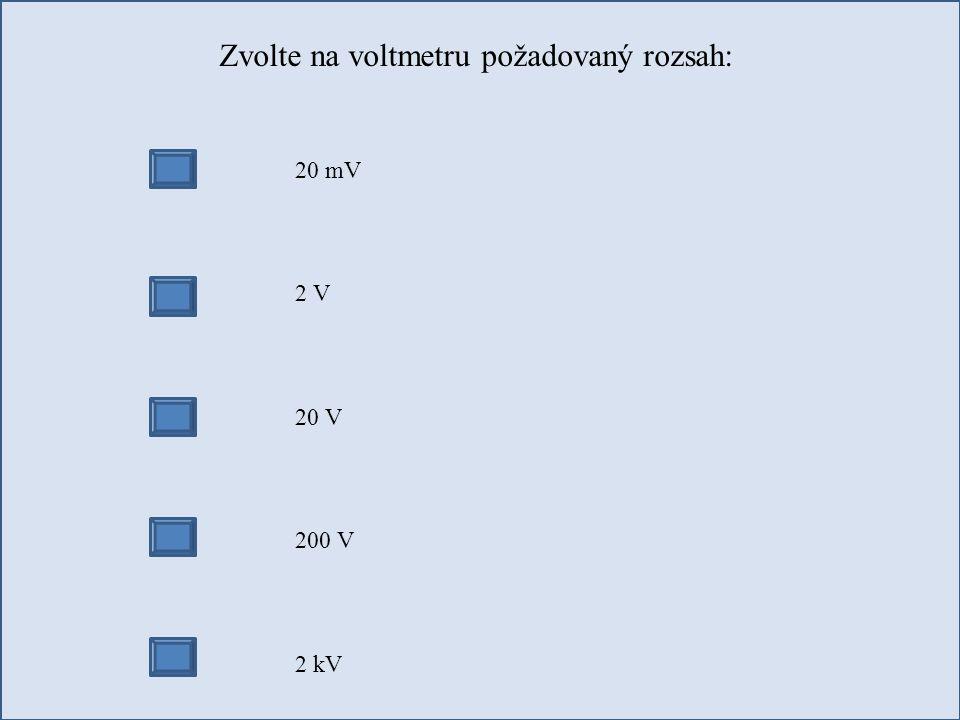 Zvolte na voltmetru požadovaný rozsah: 20 mV 2 V 20 V 200 V 2 kV