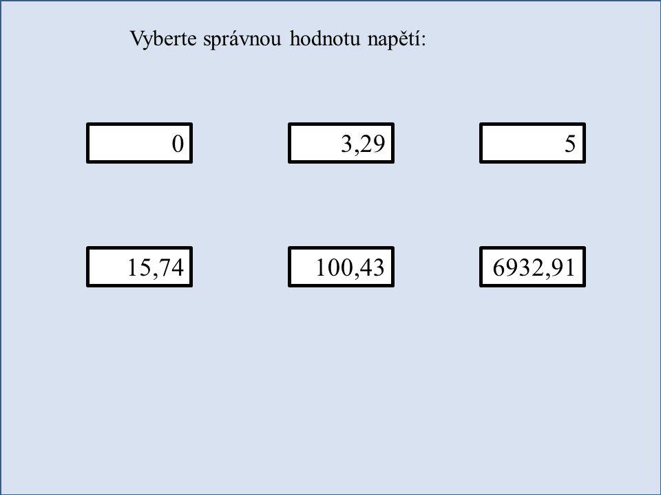 Vyberte správnou hodnotu napětí: 053,29 15,74100,436932,91