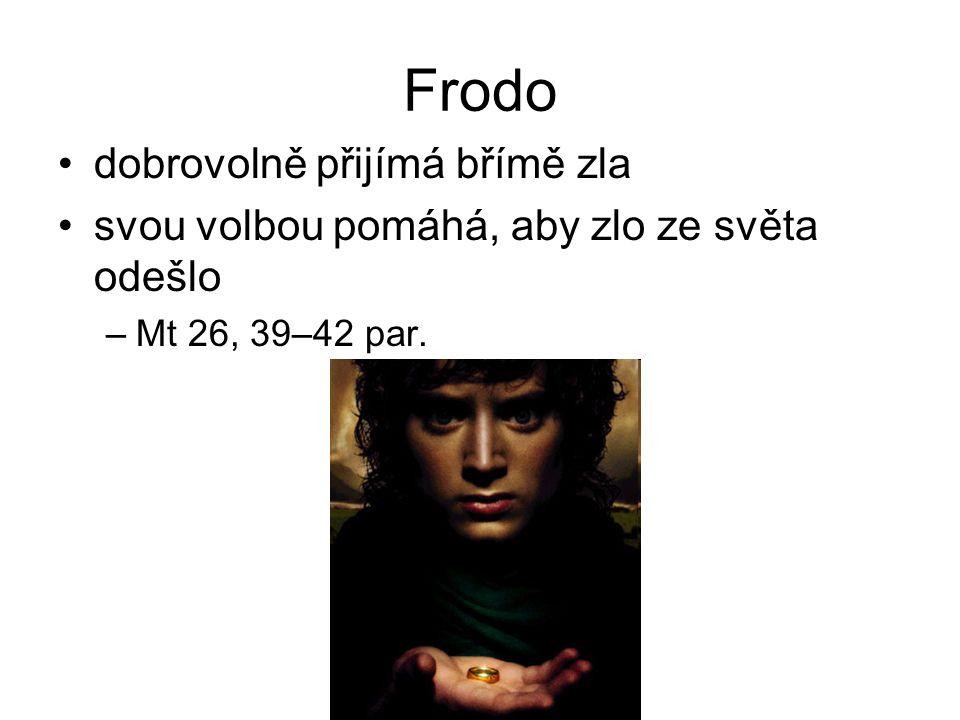 Frodo dobrovolně přijímá břímě zla svou volbou pomáhá, aby zlo ze světa odešlo –Mt 26, 39–42 par.