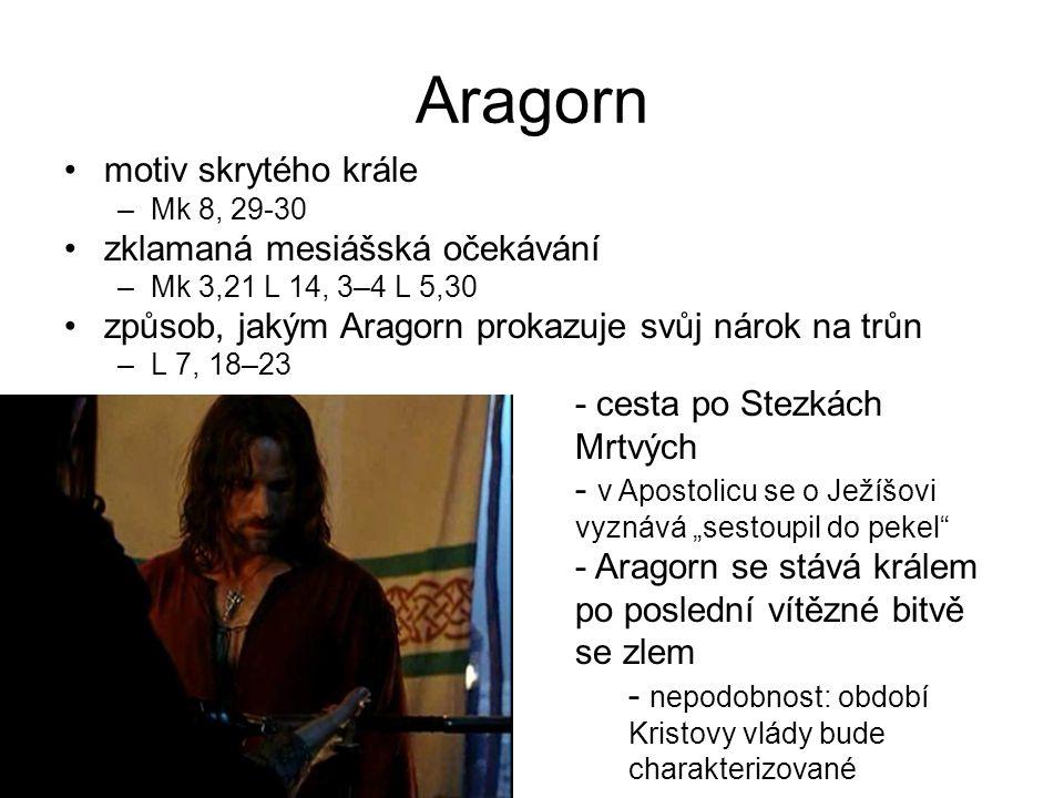 """Aragorn motiv skrytého krále –Mk 8, 29-30 zklamaná mesiášská očekávání –Mk 3,21 L 14, 3–4 L 5,30 způsob, jakým Aragorn prokazuje svůj nárok na trůn –L 7, 18–23 - cesta po Stezkách Mrtvých - v Apostolicu se o Ježíšovi vyznává """"sestoupil do pekel - Aragorn se stává králem po poslední vítězné bitvě se zlem - nepodobnost: období Kristovy vlády bude charakterizované bezprostřední Boží přítomností"""