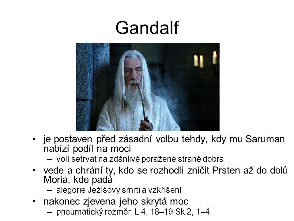 Gandalf je postaven před zásadní volbu tehdy, kdy mu Saruman nabízí podíl na moci –volí setrvat na zdánlivě poražené straně dobra vede a chrání ty, kdo se rozhodli zničit Prsten až do dolů Moria, kde padá –alegorie Ježíšovy smrti a vzkříšení nakonec zjevena jeho skrytá moc –pneumatický rozměr: L 4, 18–19 Sk 2, 1–4