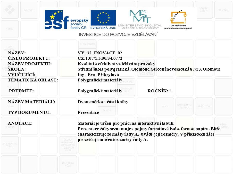 NÁZEV:VY_32_INOVACE_02 ČÍSLO PROJEKTU:CZ.1.07/1.5.00/34.0772 NÁZEV PROJEKTU:Kvalitní a efektivní vzdělávání pro žáky ŠKOLA:Střední škola polygrafická, Olomouc, Střední novosadská 87/53, Olomouc VYUČUJÍCÍ:Ing.