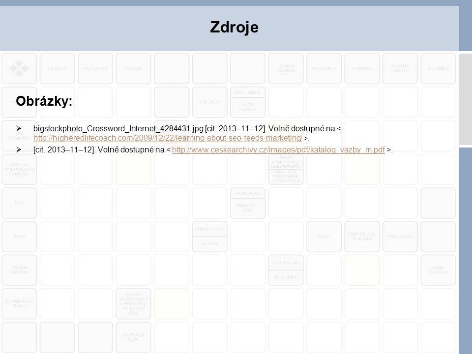 Obrázky:  bigstockphoto_Crossword_Internet_4284431.jpg [cit. 2013–11–12]. Volně dostupné na. http://higheredlifecoach.com/2009/12/22/learning-about-s
