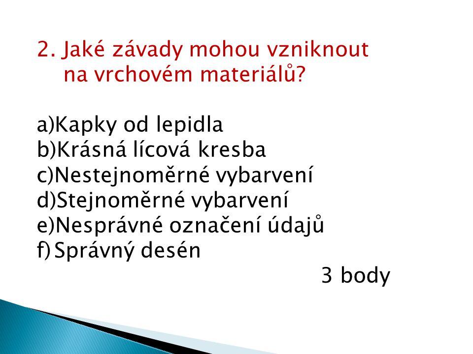 2.Jaké závady mohou vzniknout na vrchovém materiálů.