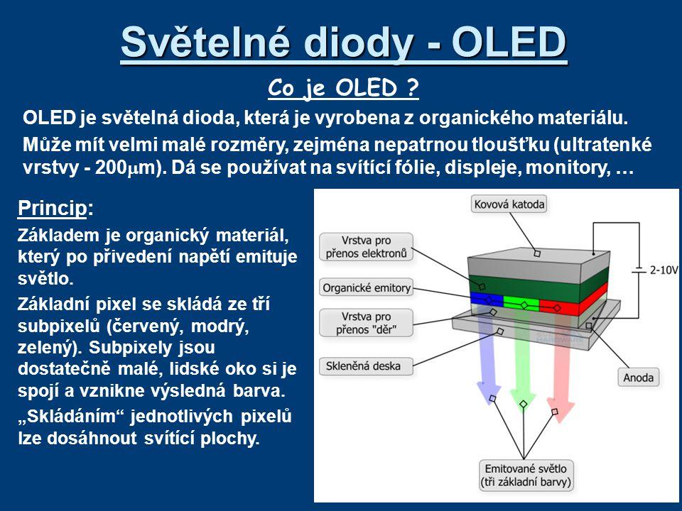 Světelné diody - OLED Co je OLED ? OLED je světelná dioda, která je vyrobena z organického materiálu. Může mít velmi malé rozměry, zejména nepatrnou t