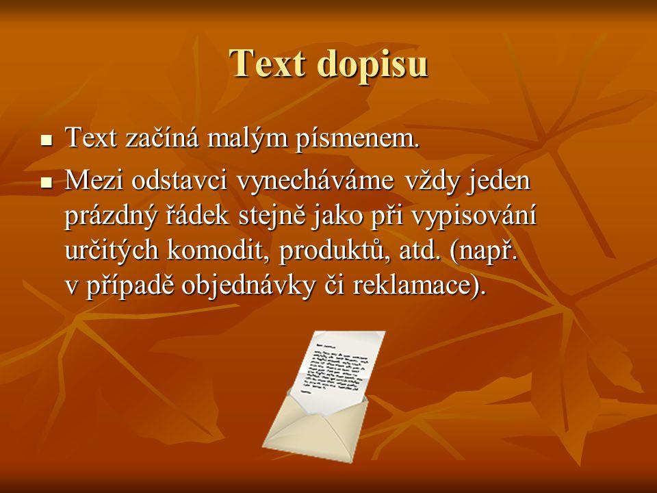 Text dopisu Text začíná malým písmenem. Text začíná malým písmenem. Mezi odstavci vynecháváme vždy jeden prázdný řádek stejně jako při vypisování urči