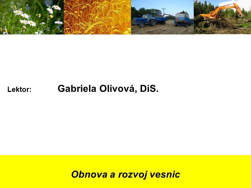Obnova a rozvoj vesnic Lektor: Gabriela Olivová, DiS.