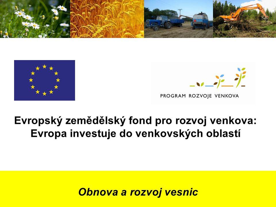 Obnova a rozvoj vesnic Evropský zemědělský fond pro rozvoj venkova: Evropa investuje do venkovských oblastí