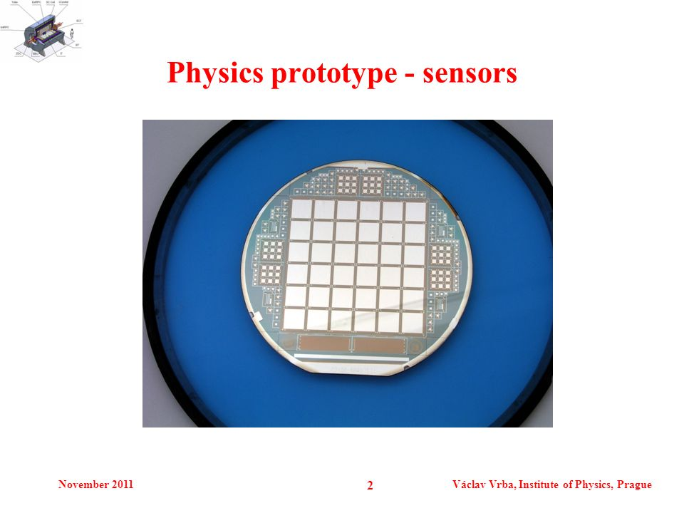 November 2011Václav Vrba, Institute of Physics, Prague 2 Physics prototype - sensors