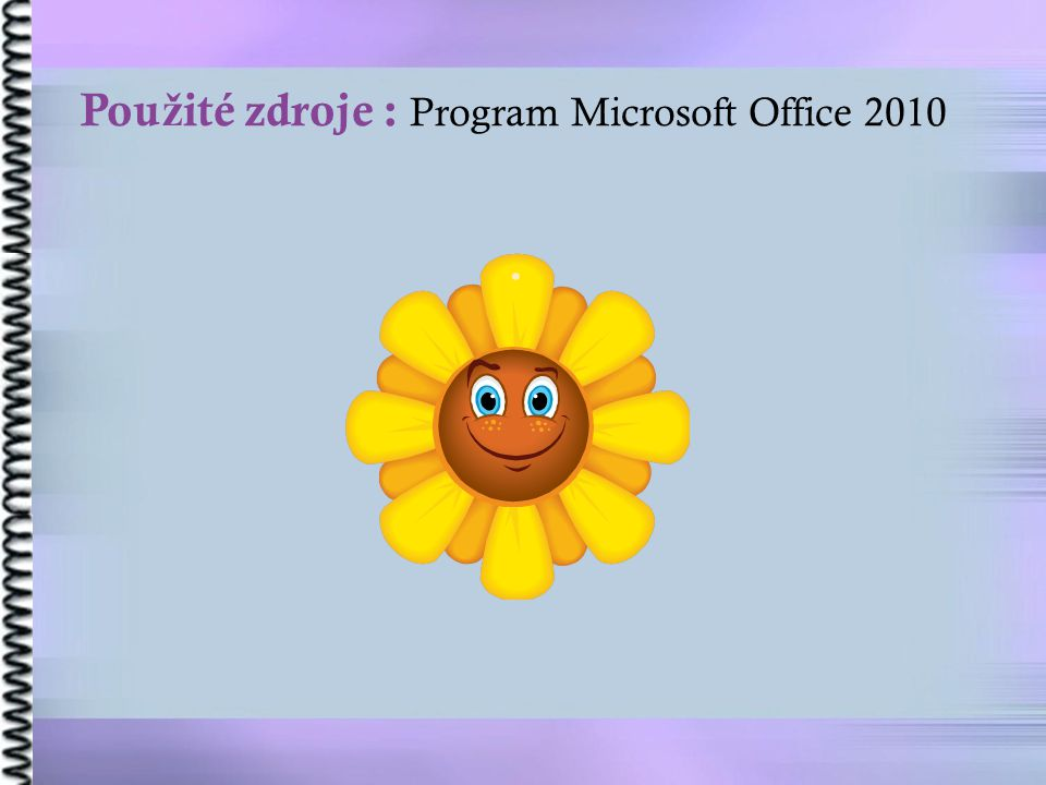 Pou ž ité zdroje : Program Microsoft Office 2010