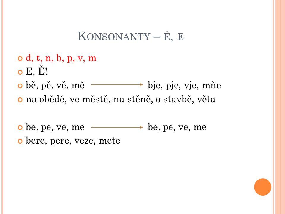 K ONSONANTY – Ě, E d, t, n, b, p, v, m E, Ě.