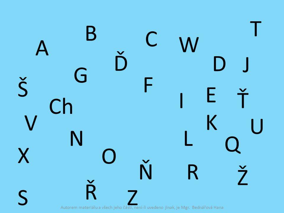 A B C D Ď E F G Ch I J K LN Ň O Q R Ř Š T Ť U V W X Z Ž S Autorem materiálu a všech jeho částí, není-li uvedeno jinak, je Mgr.