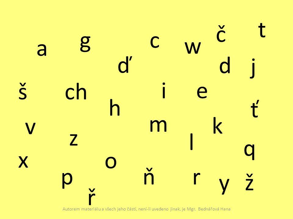 a c č d ď e g h ch i j k l m ň o p q r ř š t ť v w x y z ž Autorem materiálu a všech jeho částí, není-li uvedeno jinak, je Mgr.