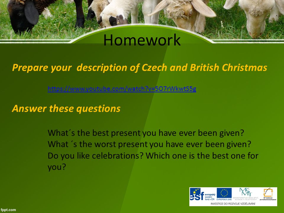 Homework https://www.youtube.com/watch?v=5O7rWkwtS5g Prepare your description of Czech and British Christmas Answer these questions What´s the best pr