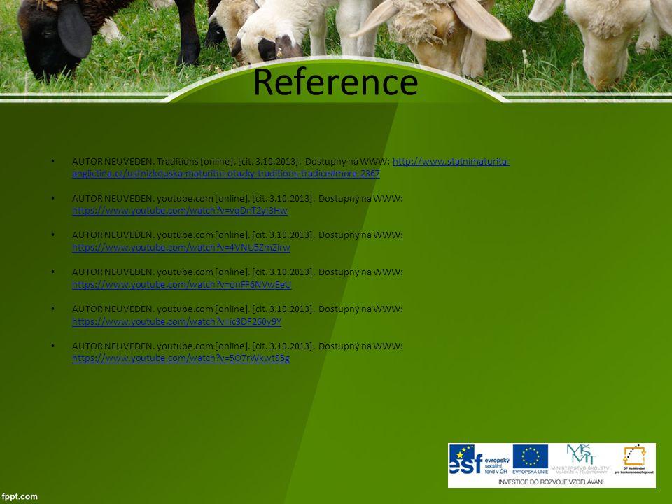 Reference AUTOR NEUVEDEN. Traditions [online]. [cit. 3.10.2013]. Dostupný na WWW: http://www.statnimaturita- anglictina.cz/ustnizkouska-maturitni-otaz