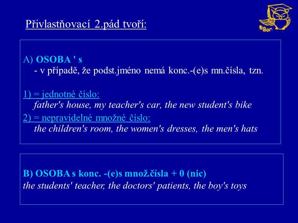 A) OSOBA s - v případě, že podst.jméno nemá konc.-(e)s mn.čísla, tzn.