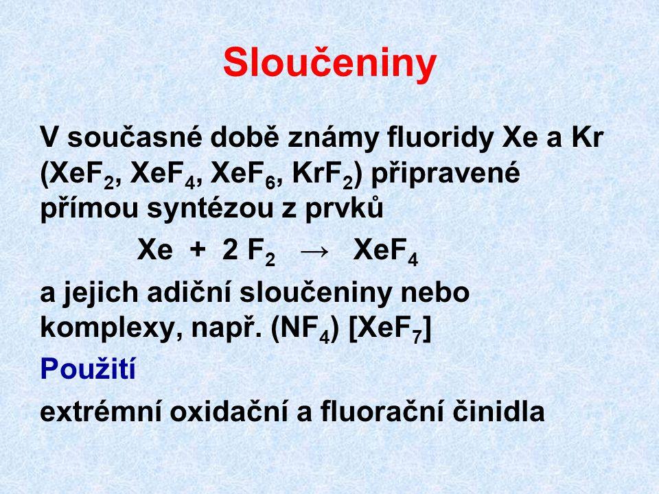 Sloučeniny V současné době známy fluoridy Xe a Kr (XeF 2, XeF 4, XeF 6, KrF 2 ) připravené přímou syntézou z prvků Xe + 2 F 2 → XeF 4 a jejich adiční
