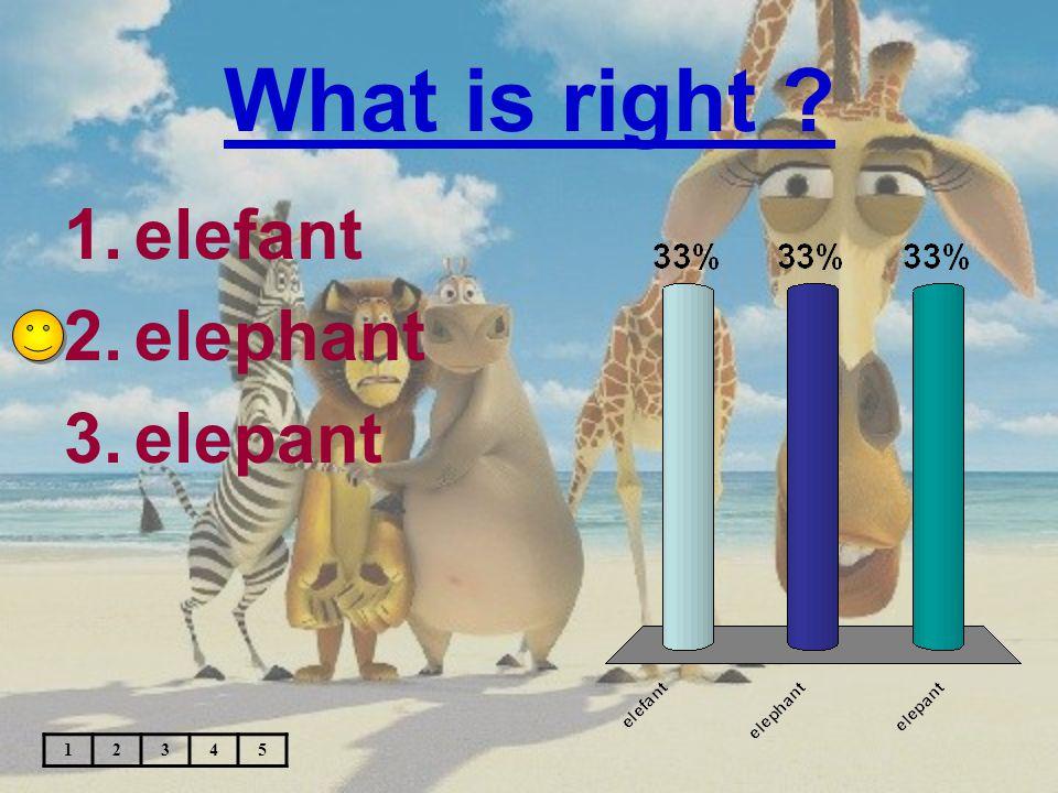 What is right ? 1.crocodile 2.krokodile 3.krocodile 12345