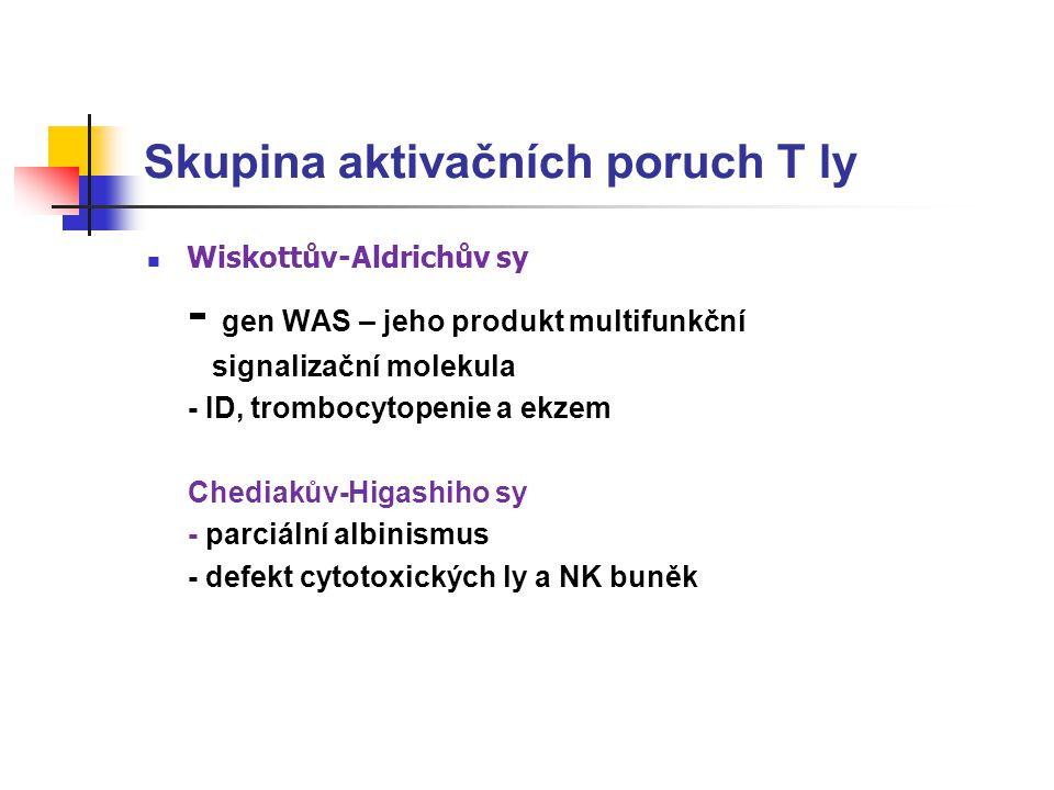 Skupina aktivačních poruch T ly Wiskottův-Aldrichův sy - gen WAS – jeho produkt multifunkční signalizační molekula - ID, trombocytopenie a ekzem Chediakův-Higashiho sy - parciální albinismus - defekt cytotoxických ly a NK buněk