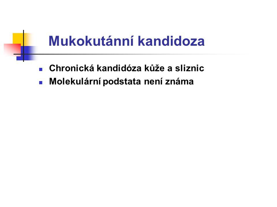Mukokutánní kandidoza Chronická kandidóza kůže a sliznic Molekulární podstata není známa