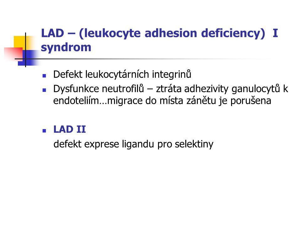 LAD – (leukocyte adhesion deficiency) I syndrom Defekt leukocytárních integrinů Dysfunkce neutrofilů – ztráta adhezivity ganulocytů k endoteliím…migrace do místa zánětu je porušena LAD II defekt exprese ligandu pro selektiny