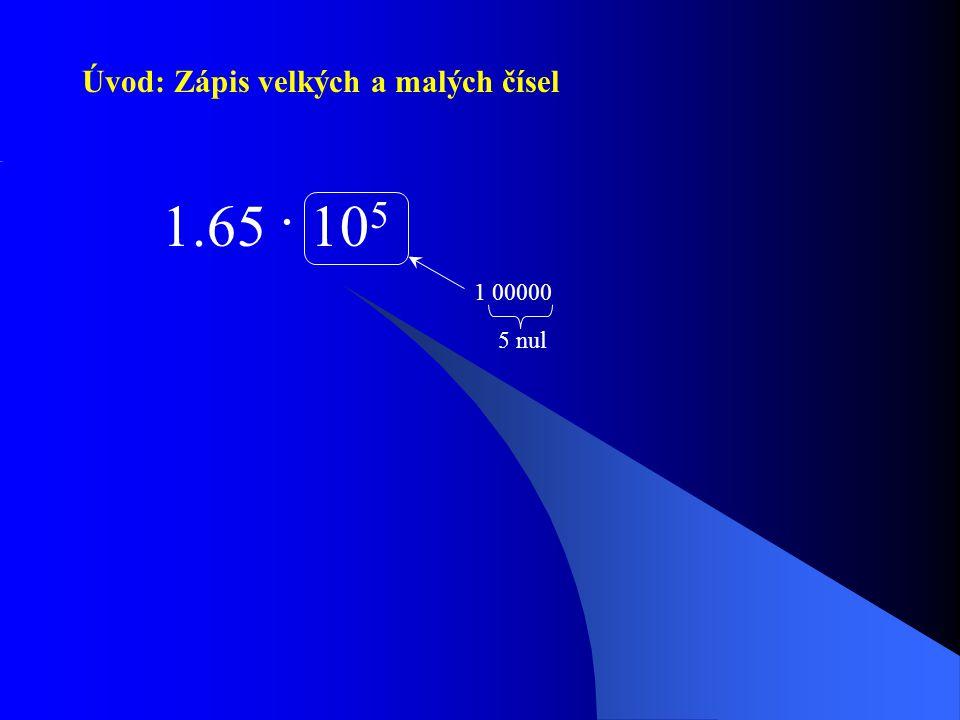 Úvod: Zápis velkých a malých čísel 1.65 · 10 5 1 00000 5 nul