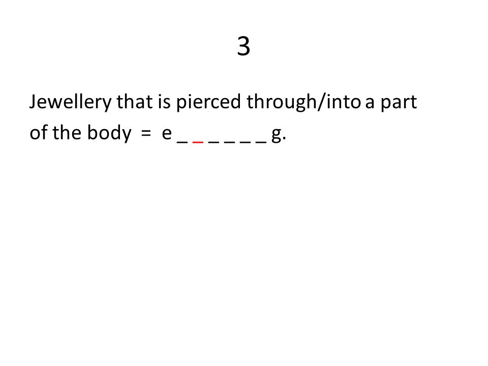 3 Jewellery that is pierced through/into a part of the body = e _ _ _ _ _ _ g.
