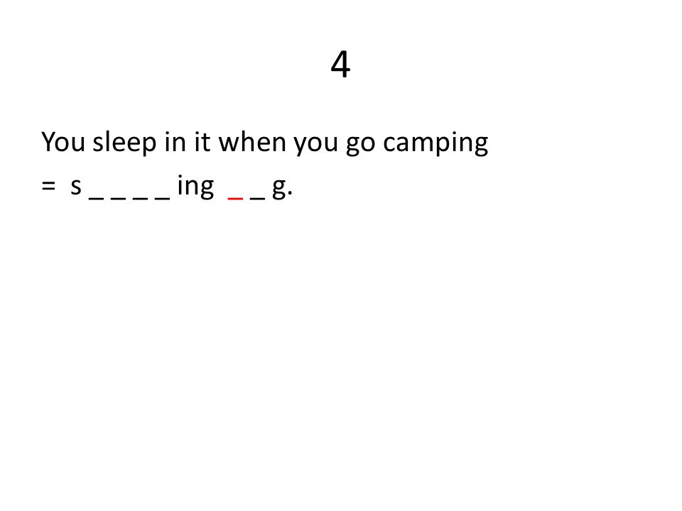 4 You sleep in it when you go camping = s _ _ _ _ ing _ _ g.