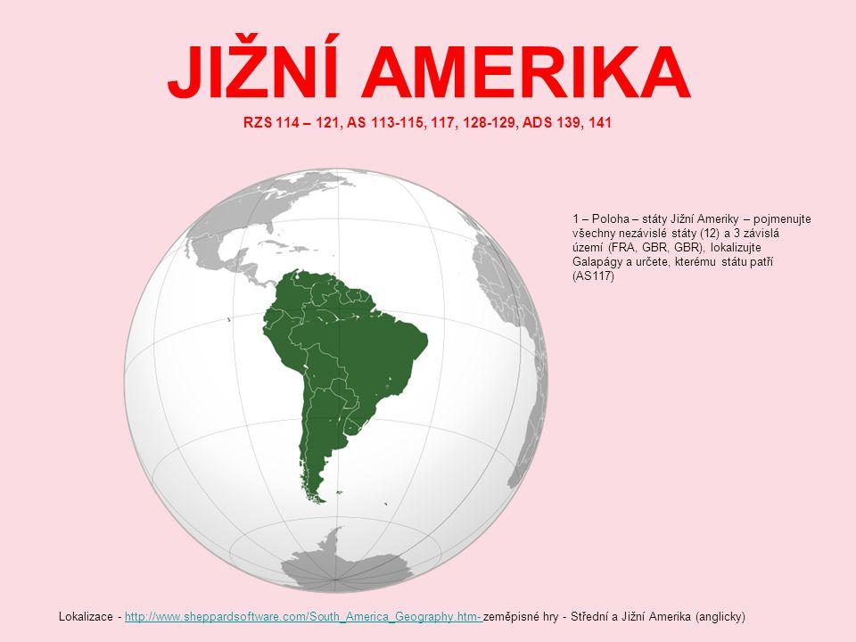 JIŽNÍ AMERIKA RZS 114 – 121, AS 113-115, 117, 128-129, ADS 139, 141 1 – Poloha – státy Jižní Ameriky – pojmenujte všechny nezávislé státy (12) a 3 záv