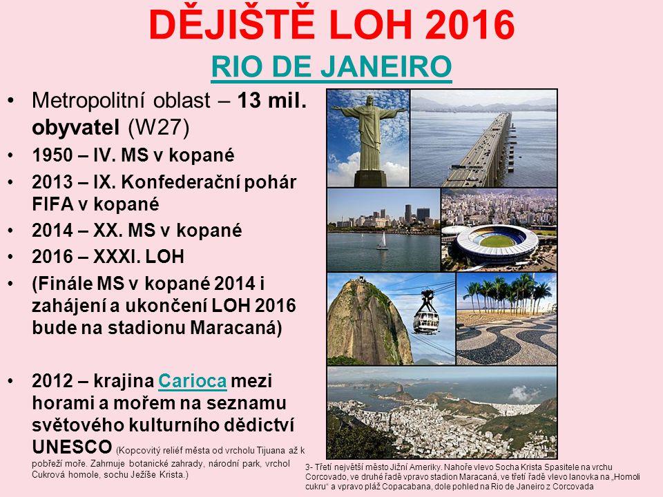 DĚJIŠTĚ LOH 2016 RIO DE JANEIRO RIO DE JANEIRO 3- Třetí největší město Jižní Ameriky. Nahoře vlevo Socha Krista Spasitele na vrchu Corcovado, ve druhé