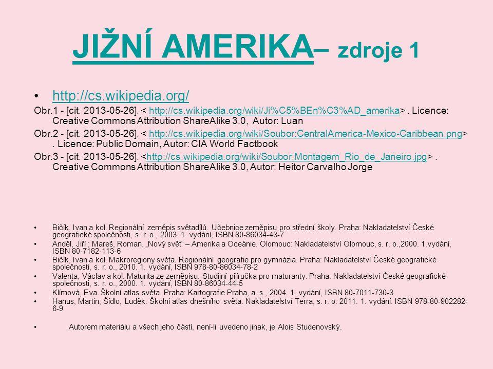 JIŽNÍ AMERIKA JIŽNÍ AMERIKA – zdroje 1 http://cs.wikipedia.org/ Obr.1 - [cit. 2013-05-26].. Licence: Creative Commons Attribution ShareAlike 3.0, Auto