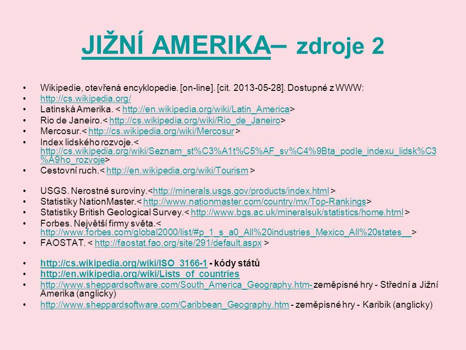 JIŽNÍ AMERIKA JIŽNÍ AMERIKA – zdroje 2 Wikipedie, otevřená encyklopedie. [on-line]. [cit. 2013-05-28]. Dostupné z WWW: http://cs.wikipedia.org/ Latins