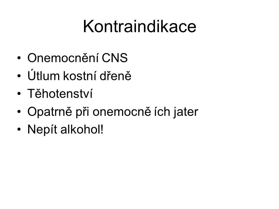 Kontraindikace Onemocnění CNS Útlum kostní dřeně Těhotenství Opatrně při onemocně ích jater Nepít alkohol!