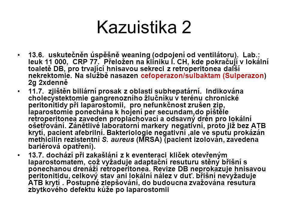 Kazuistika 2 13.6. uskutečněn úspěšně weaning (odpojení od ventilátoru). Lab.: leuk 11 000, CRP 77. Přeložen na kliniku I. CH, kde pokračují v lokální
