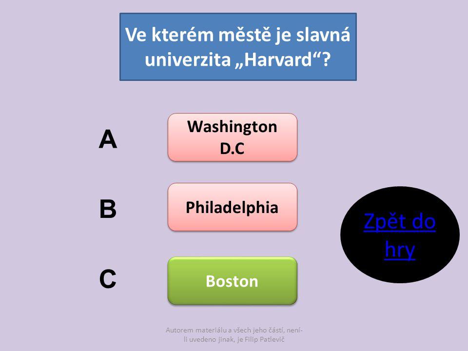 """Autorem materiálu a všech jeho částí, není- li uvedeno jinak, je Filip Patlevič Ve kterém městě je slavná univerzita """"Harvard""""? Washington D.C Washing"""