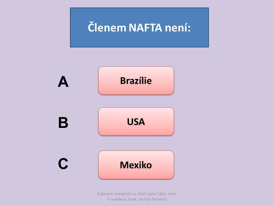 Autorem materiálu a všech jeho částí, není- li uvedeno jinak, je Filip Patlevič Členem NAFTA není: Brazílie USA Mexiko A B C