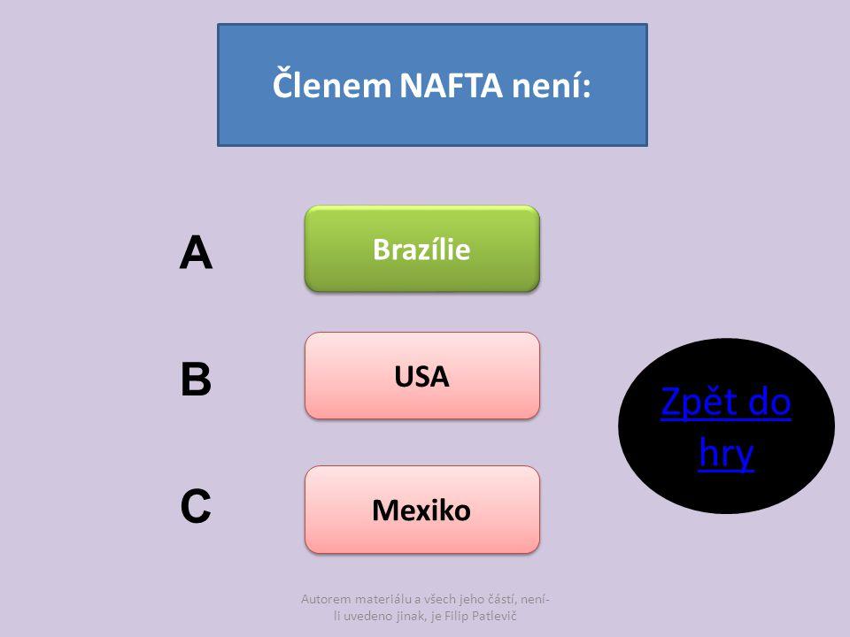 Autorem materiálu a všech jeho částí, není- li uvedeno jinak, je Filip Patlevič Členem NAFTA není: Brazílie USA Mexiko A B C Zpět do hry