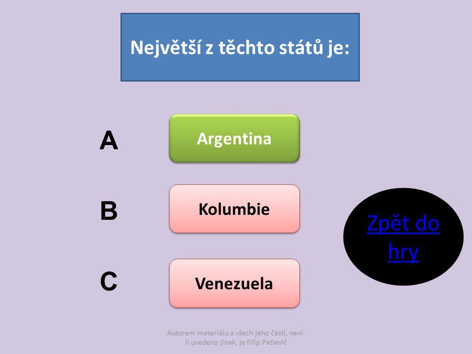 Autorem materiálu a všech jeho částí, není- li uvedeno jinak, je Filip Patlevič Největší z těchto států je: Argentina Kolumbie Venezuela A B C Zpět do
