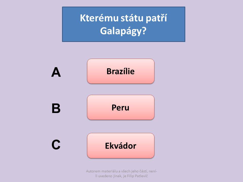 Autorem materiálu a všech jeho částí, není- li uvedeno jinak, je Filip Patlevič Kterému státu patří Galapágy? Brazílie Peru Ekvádor A B C