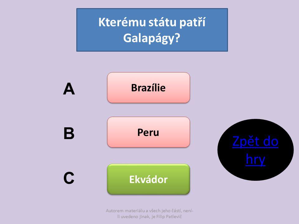 Autorem materiálu a všech jeho částí, není- li uvedeno jinak, je Filip Patlevič Kterému státu patří Galapágy? Brazílie Peru Ekvádor A B C Zpět do hry