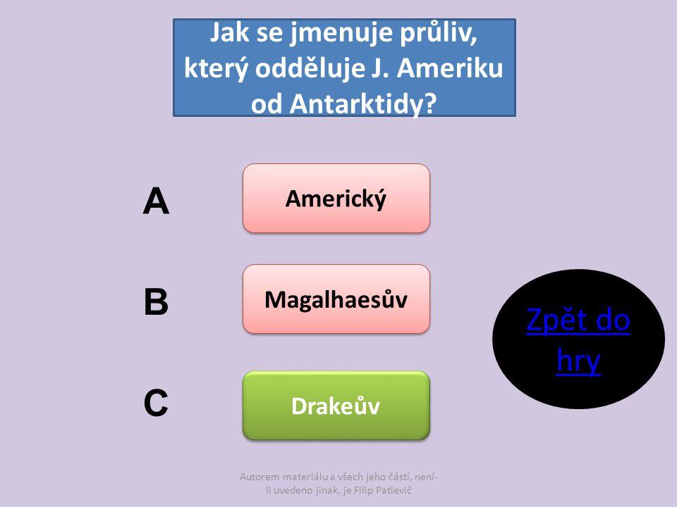 Autorem materiálu a všech jeho částí, není- li uvedeno jinak, je Filip Patlevič Jak se jmenuje průliv, který odděluje J. Ameriku od Antarktidy? Americ