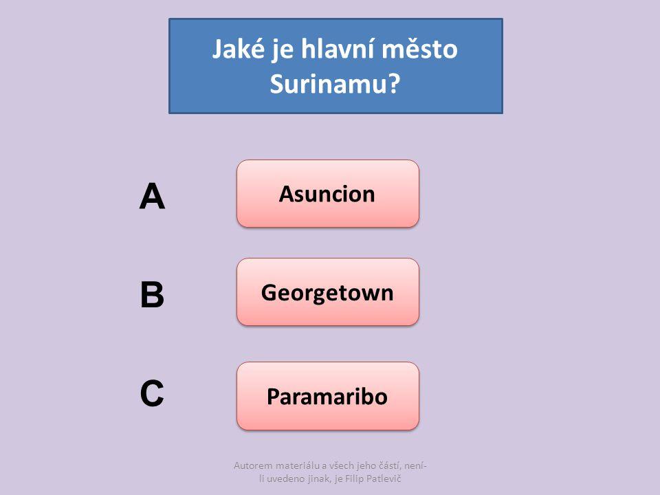 Autorem materiálu a všech jeho částí, není- li uvedeno jinak, je Filip Patlevič Jaké je hlavní město Surinamu? Asuncion Georgetown Paramaribo A B C