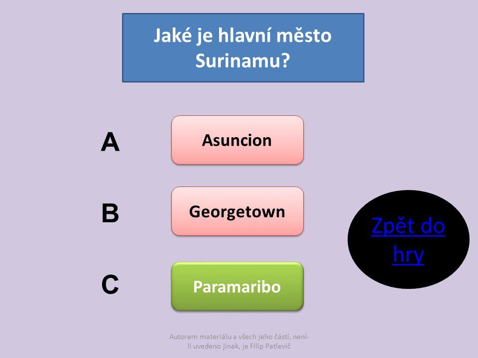 Autorem materiálu a všech jeho částí, není- li uvedeno jinak, je Filip Patlevič Jaké je hlavní město Surinamu? Asuncion Georgetown Paramaribo A B C Zp