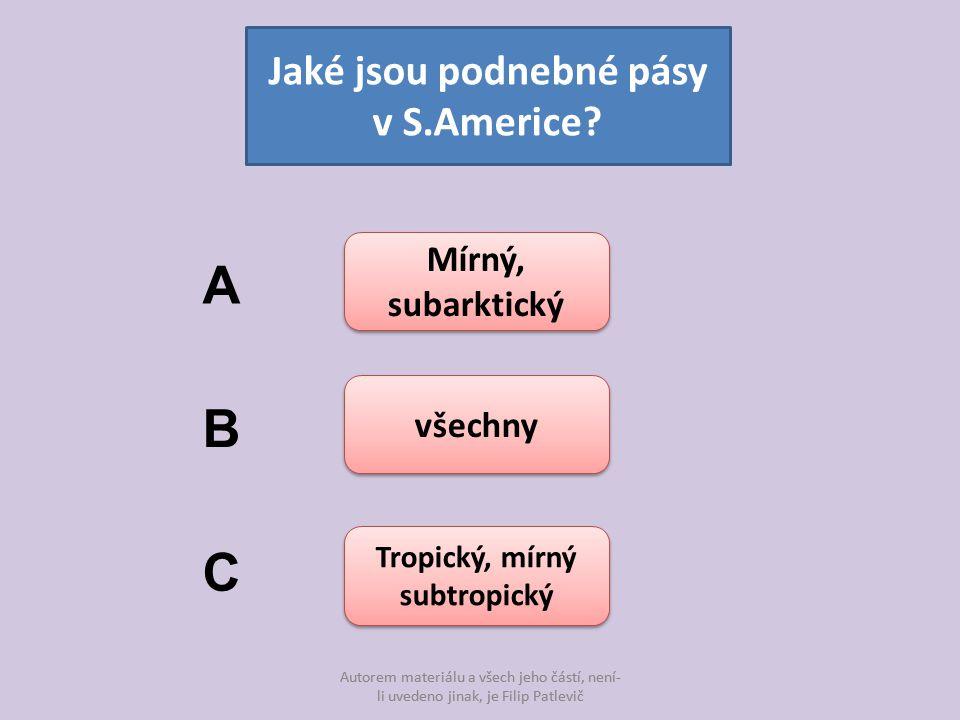 Autorem materiálu a všech jeho částí, není- li uvedeno jinak, je Filip Patlevič Jaké jsou podnebné pásy v S.Americe? Mírný, subarktický Mírný, subarkt