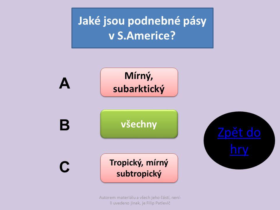 Autorem materiálu a všech jeho částí, není- li uvedeno jinak, je Filip Patlevič Jaké jsou podnebné pásy v S.Americe? Mírný, subarktický všechny Tropic